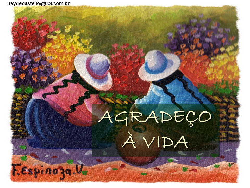 AGRADEÇO À VIDA neydecastello@uol.com.br