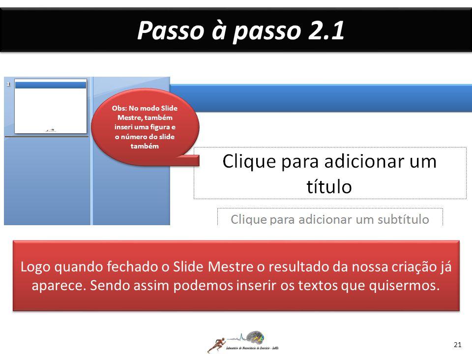 Passo à passo 2.1 21 Logo quando fechado o Slide Mestre o resultado da nossa criação já aparece.