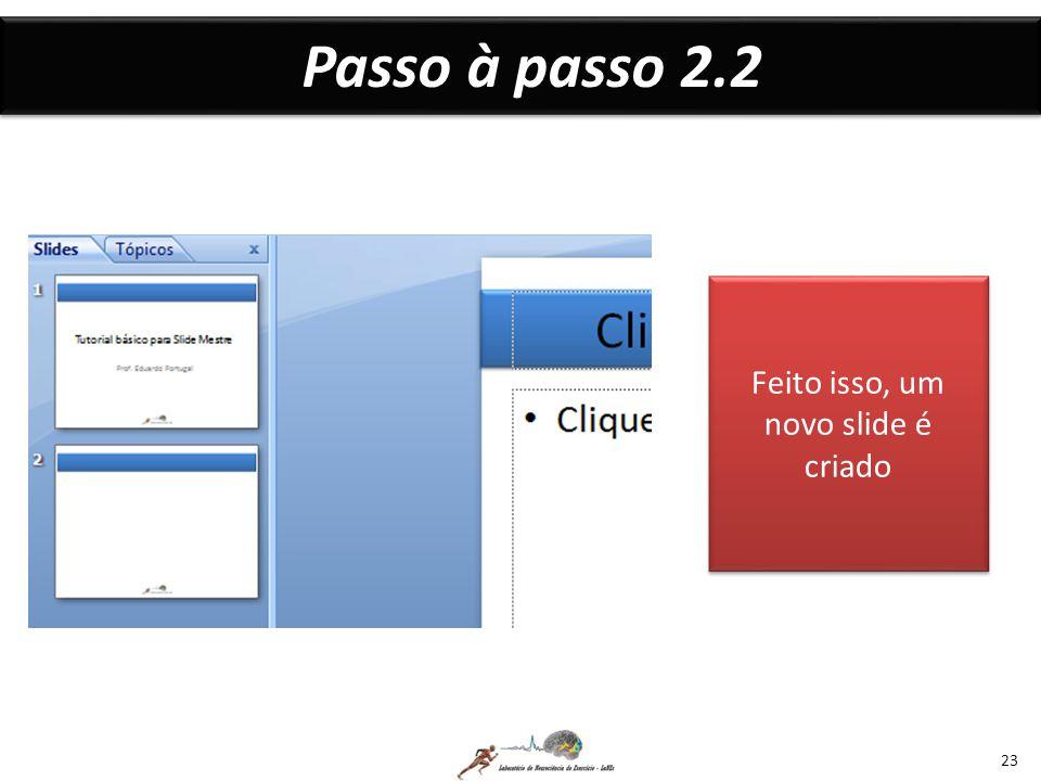 Passo à passo 2.2 23 Feito isso, um novo slide é criado