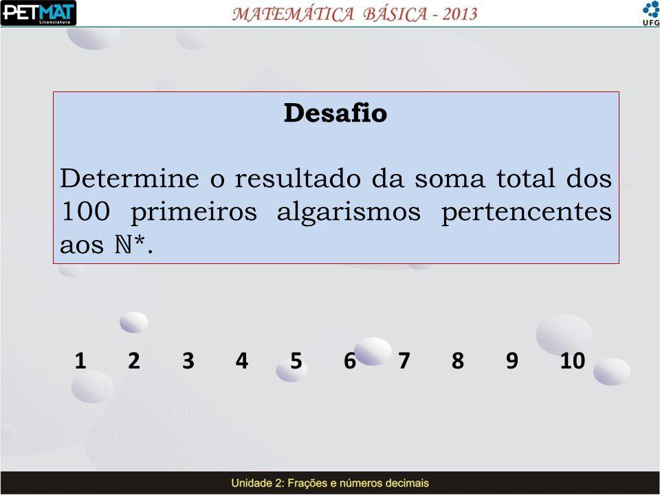 Desafio Determine o resultado da soma total dos 100 primeiros algarismos pertencentes aos *. 1 2 3 4 5 6 7 8 9 10