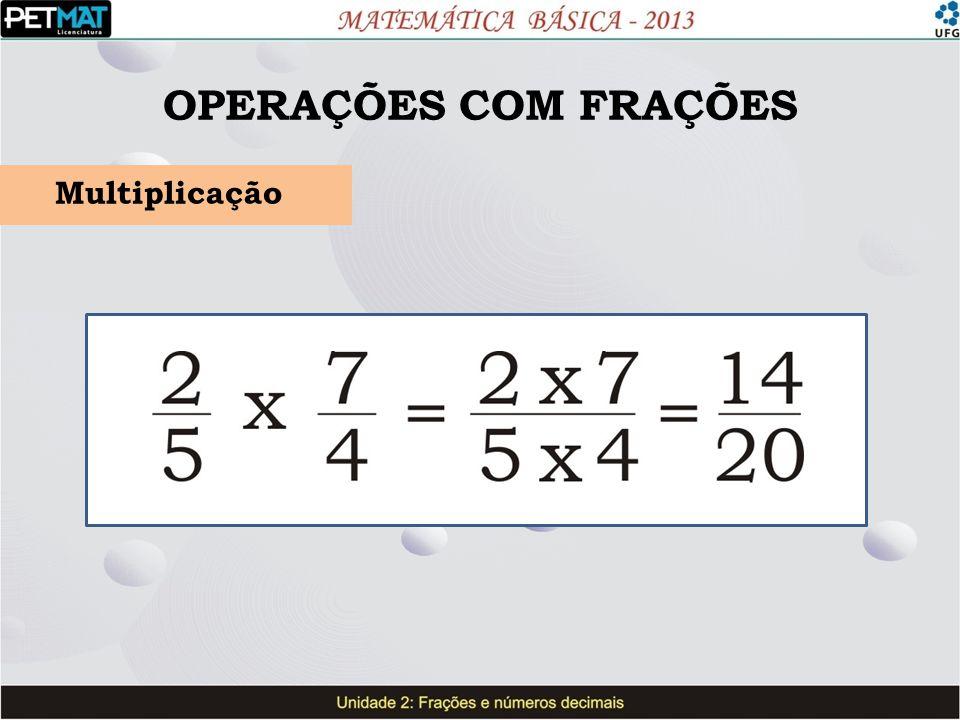 OPERAÇÕES COM FRAÇÕES Multiplicação