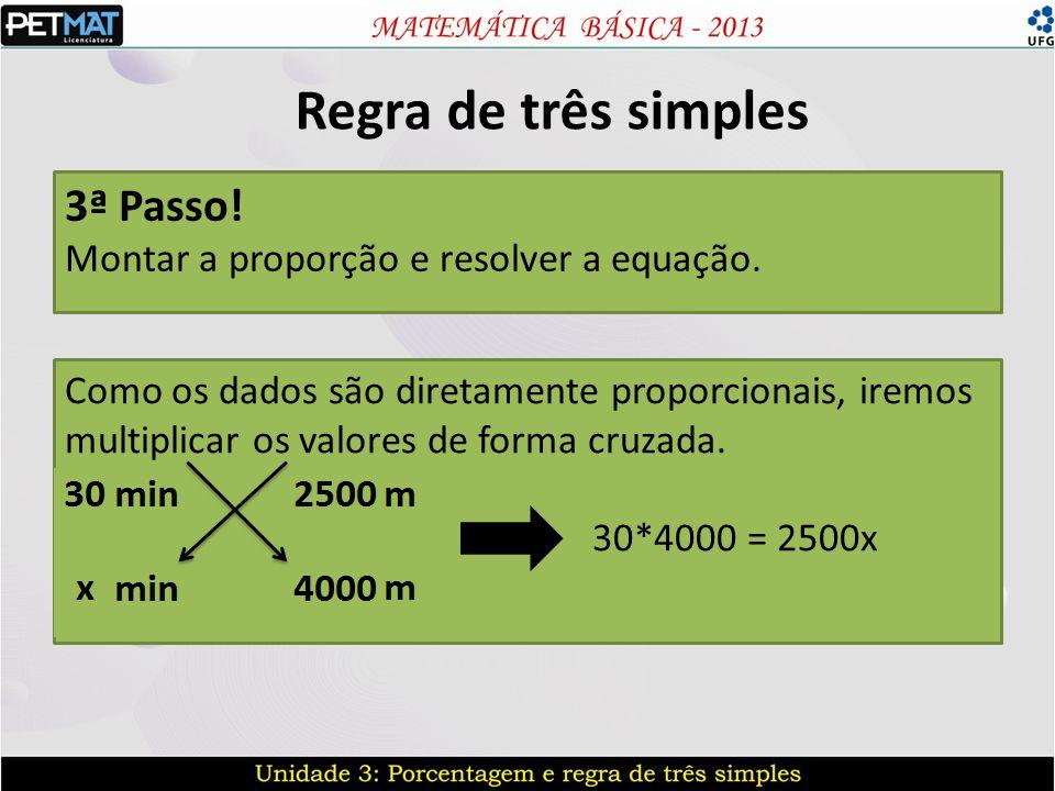 Regra de três simples 3ª Passo! Montar a proporção e resolver a equação. Como os dados são diretamente proporcionais, iremos multiplicar os valores de
