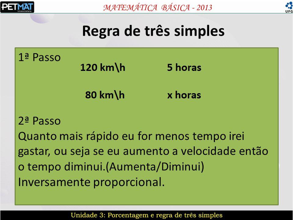 Regra de três simples 1ª Passo 2ª Passo Quanto mais rápido eu for menos tempo irei gastar, ou seja se eu aumento a velocidade então o tempo diminui.(A