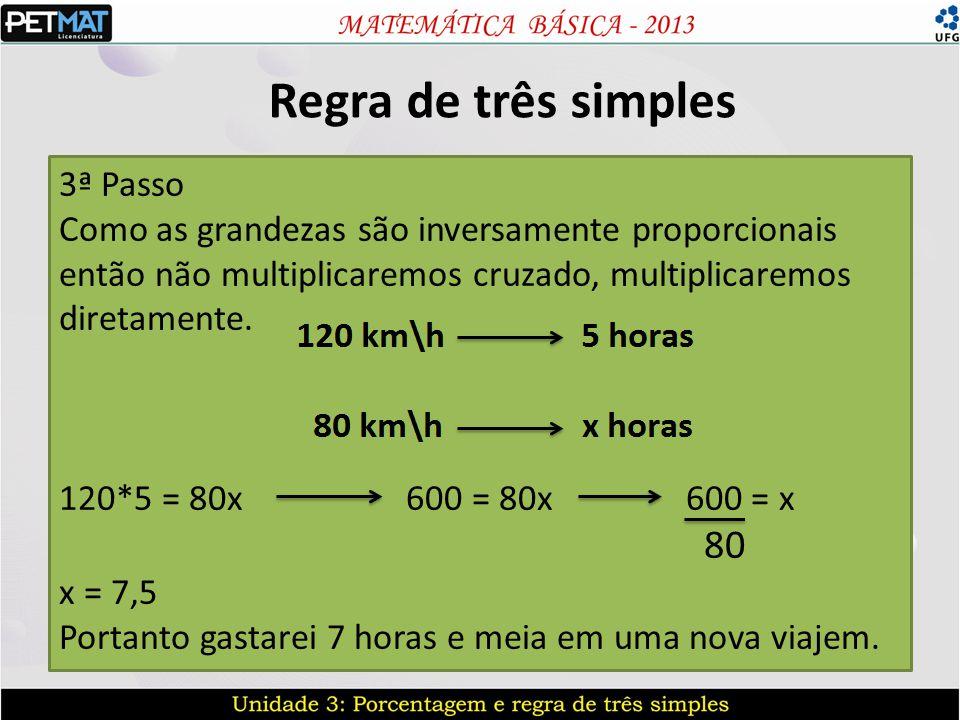 Regra de três simples 3ª Passo Como as grandezas são inversamente proporcionais então não multiplicaremos cruzado, multiplicaremos diretamente. 120*5
