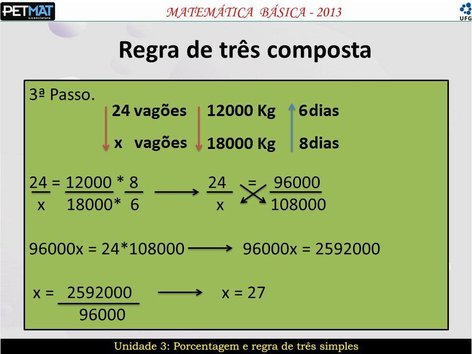 Regra de três composta 3ª Passo. 24 = 12000 * 8 24 = 96000 x 18000* 6 x 108000 96000x = 24*108000 96000x = 2592000 x = 2592000 x = 27 96000