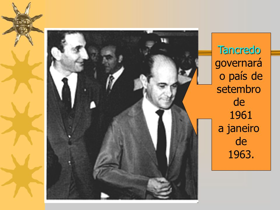 Prof. Altamiro Tancredo governará o país de setembro de 1961 a janeiro de 1963.