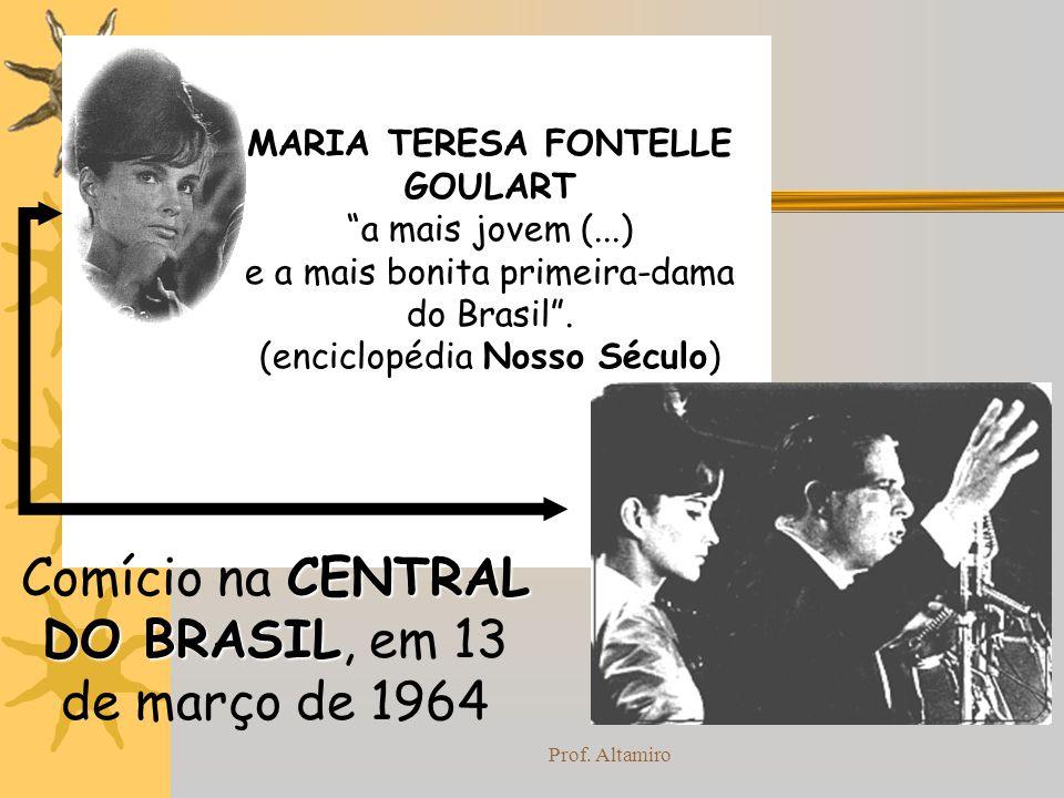 Prof. Altamiro MARIA TERESA FONTELLE GOULART a mais jovem (...) e a mais bonita primeira-dama do Brasil. Nosso Século (enciclopédia Nosso Século) CENT