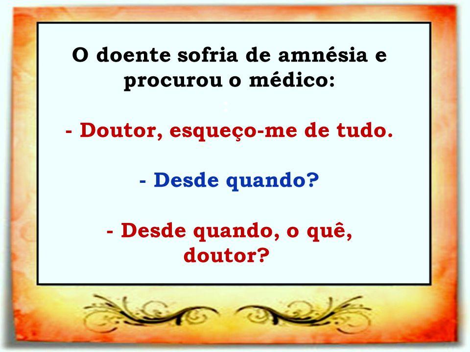 No consultório psiquiátrico: Paciente: - Doutor, vou contar-lhe um segredo: eu sou um galo.