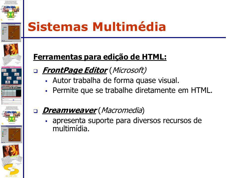 DSC/CEEI/UFCG Ferramentas para edição de HTML: FrontPage Editor (Microsoft) Autor trabalha de forma quase visual. Permite que se trabalhe diretamente