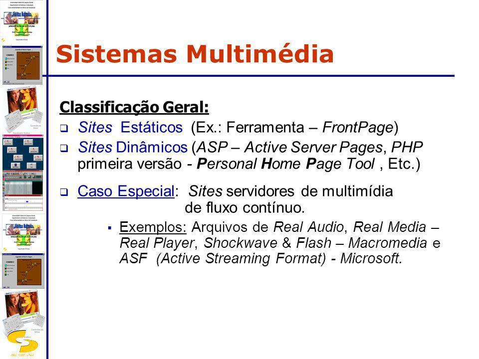 DSC/CEEI/UFCG Classificação Geral: Sites Estáticos (Ex.: Ferramenta – FrontPage) Sites Dinâmicos (ASP – Active Server Pages, PHP primeira versão - Per