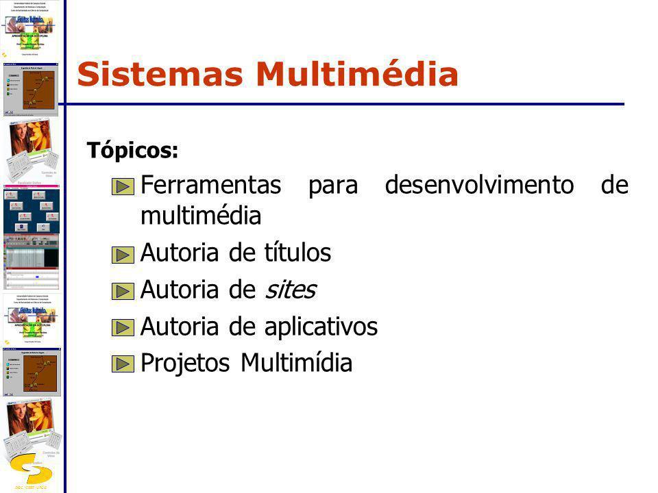 DSC/CEEI/UFCG Ferramentas para criação multimídia: aplicativos fechados; linguagens de programação; ferramentas de autoria: títulos lineares; títulos hipermídia.
