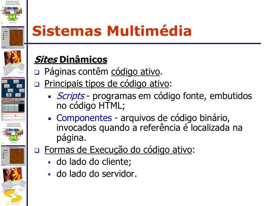DSC/CEEI/UFCG Sites Dinâmicos Páginas contêm código ativo. Principais tipos de código ativo: Scripts - programas em código fonte, embutidos no código