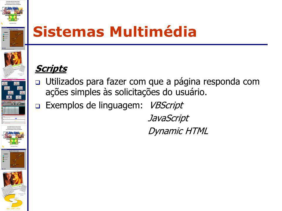 DSC/CEEI/UFCG Scripts Utilizados para fazer com que a página responda com ações simples às solicitações do usuário. Exemplos de linguagem: VBScript Ja