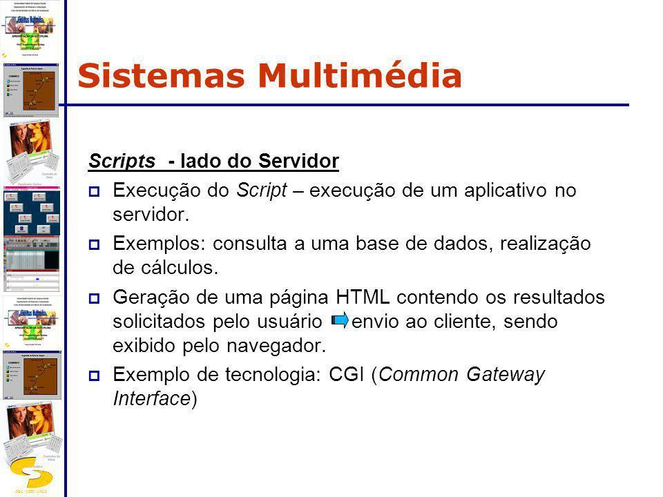 DSC/CEEI/UFCG Scripts - lado do Servidor Execução do Script – execução de um aplicativo no servidor. Exemplos: consulta a uma base de dados, realizaçã