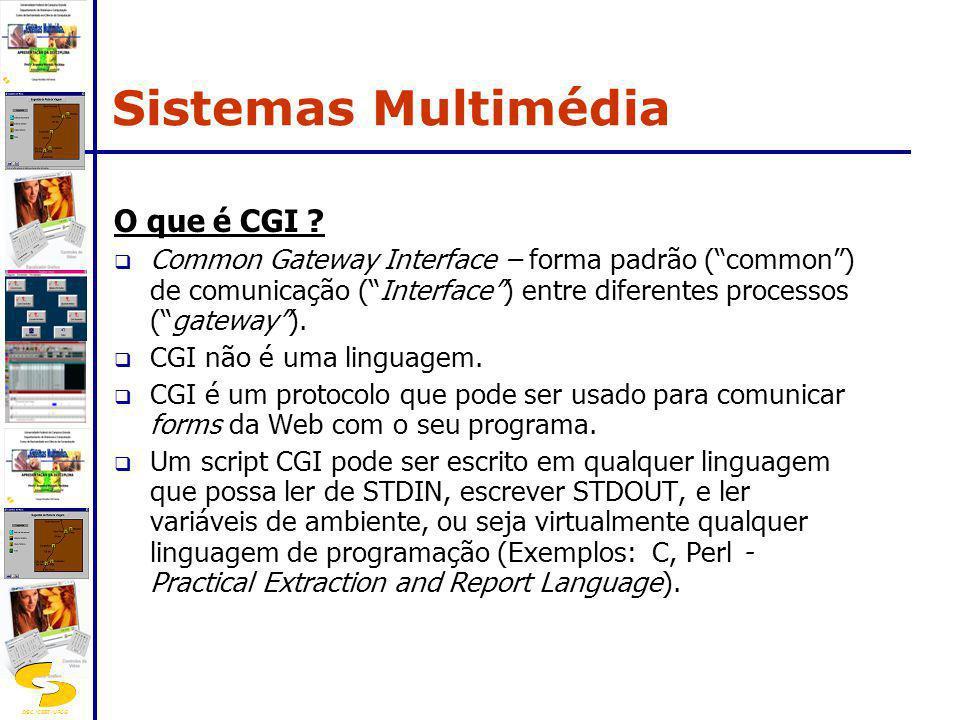 DSC/CEEI/UFCG O que é CGI ? Common Gateway Interface – forma padrão (common) de comunicação (Interface) entre diferentes processos (gateway). CGI não