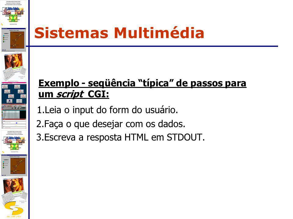 DSC/CEEI/UFCG Exemplo - seqüência típica de passos para um script CGI: 1.Leia o input do form do usuário. 2.Faça o que desejar com os dados. 3.Escreva