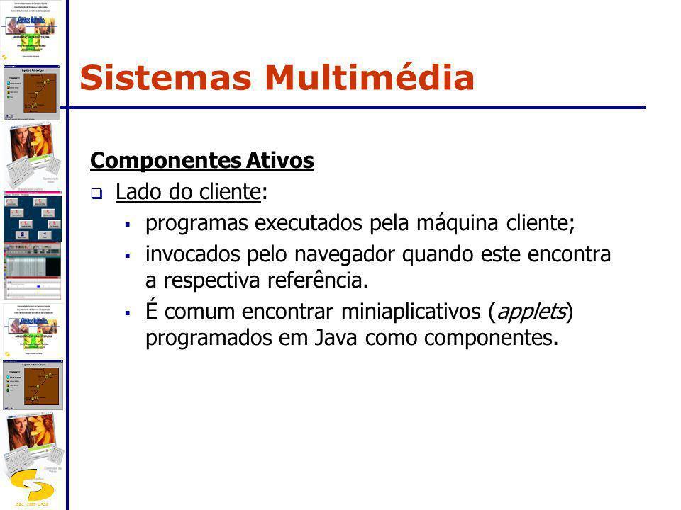 DSC/CEEI/UFCG Componentes Ativos Lado do cliente: programas executados pela máquina cliente; invocados pelo navegador quando este encontra a respectiv