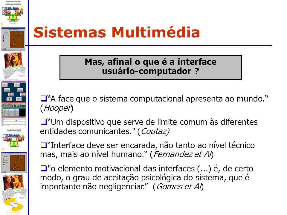 DSC/CEEI/UFCG Mas, afinal o que é a interface usuário-computador ? A face que o sistema computacional apresenta ao mundo. (Hooper) Um dispositivo que