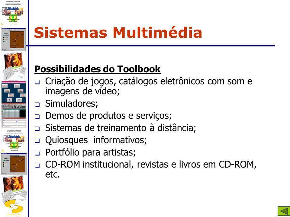 DSC/CEEI/UFCG Possibilidades do Toolbook Criação de jogos, catálogos eletrônicos com som e imagens de vídeo; Simuladores; Demos de produtos e serviços