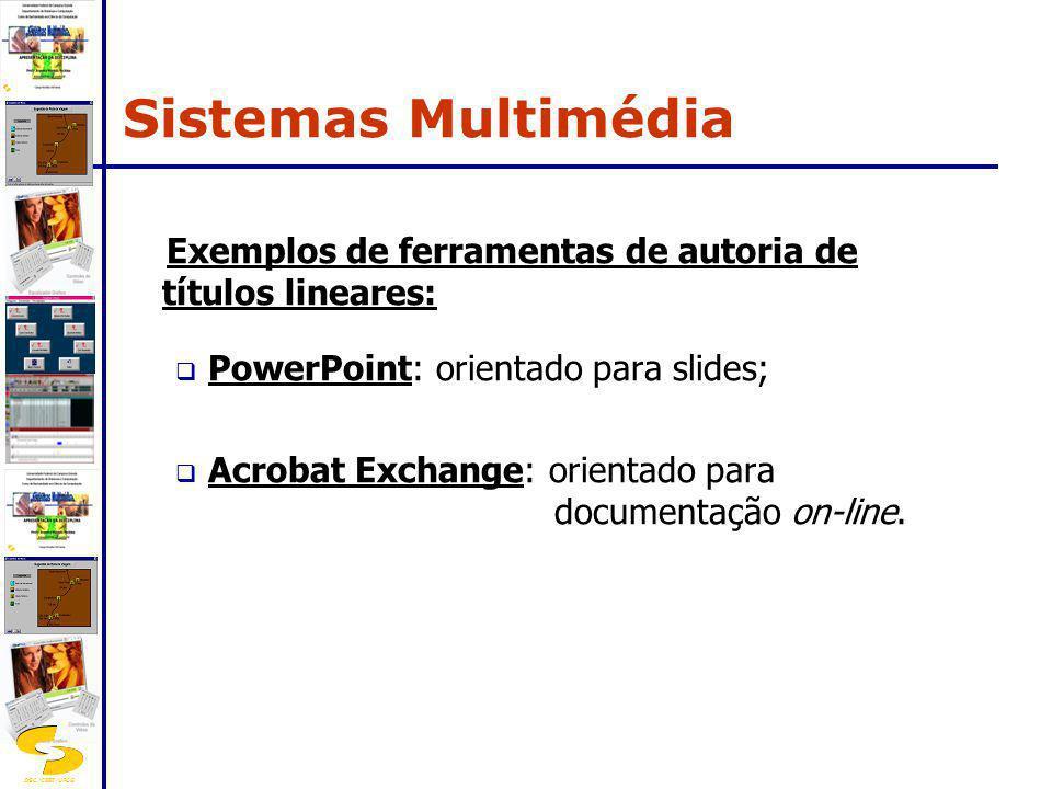 DSC/CEEI/UFCG Exemplos de ferramentas de autoria de títulos lineares: PowerPoint: orientado para slides; Acrobat Exchange: orientado para documentação
