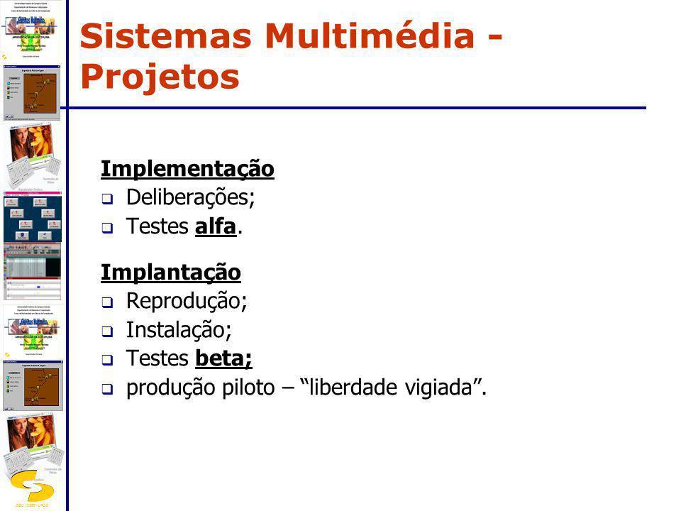 DSC/CEEI/UFCG Implementação Deliberações; Testes alfa. Implantação Reprodução; Instalação; Testes beta; produção piloto – liberdade vigiada. Sistemas