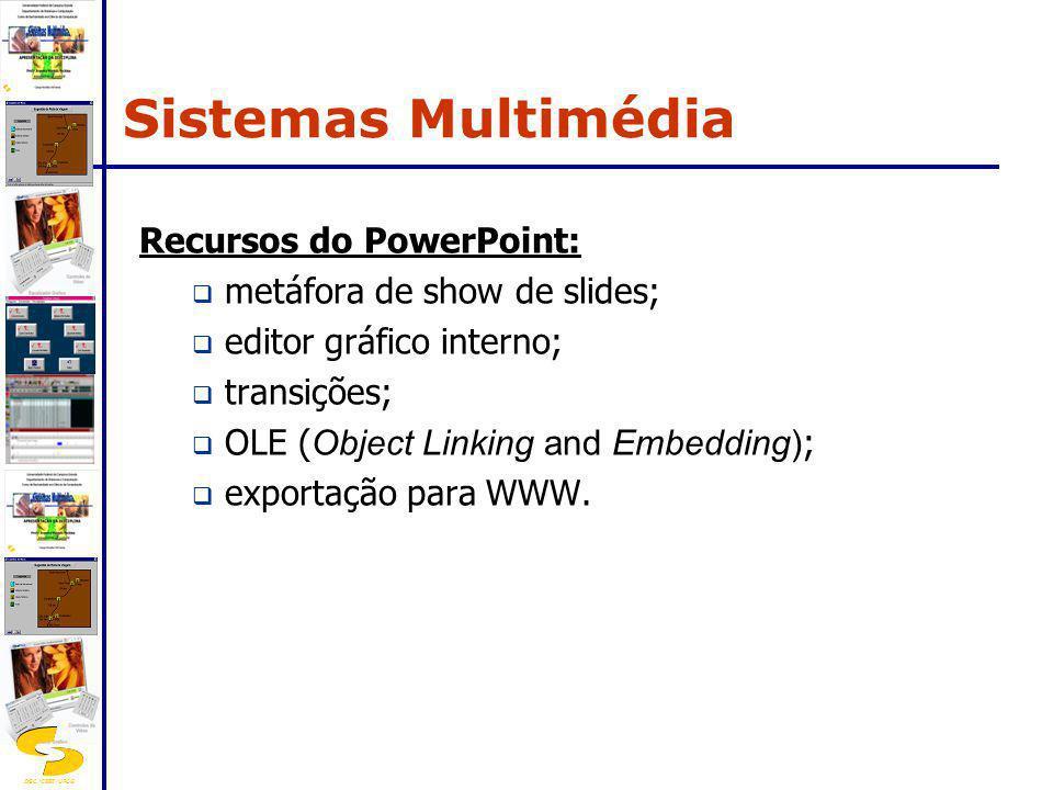DSC/CEEI/UFCG Recursos do PowerPoint: metáfora de show de slides; editor gráfico interno; transições; OLE ( Object Linking and Embedding) ; exportação