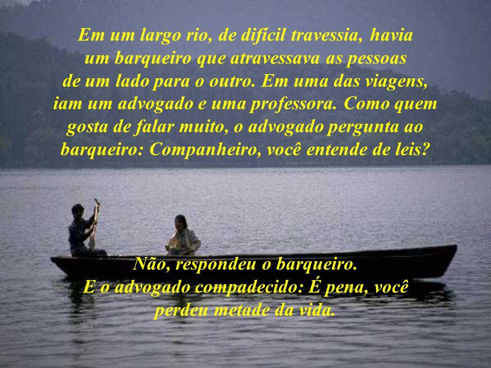 Em um largo rio, de difícil travessia, havia um barqueiro que atravessava as pessoas de um lado para o outro.