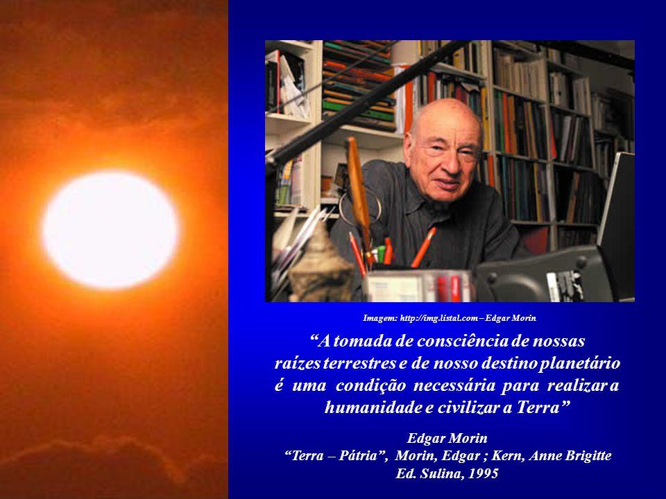 Edgar Morin, um dos maiores filósofos contemporâneos, refere-se ao nosso Planeta como a Terra - Pátria, o lar de todos nós. Por mais que criemos front