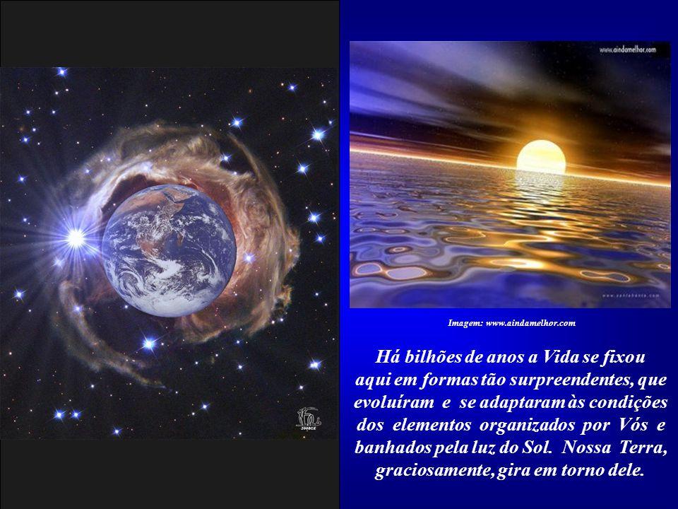 Senhor, todo o Universo faz parte da Vossa grandiosa obra. E aqui, nesta linda querência planetária, permitistes que nossos espíritos, Vossas criatura