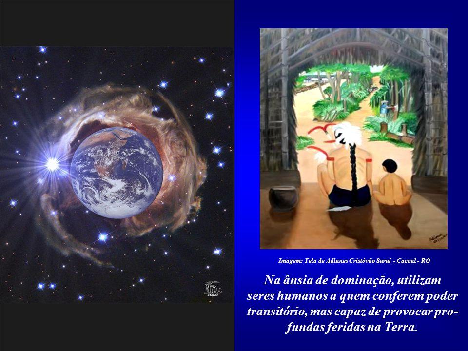 Senhor, esses deuses querem ver poluídos o solo, a água, o ar e qualquer elemento que lembre a Vossa Criação. Imagem: Tela de Adlanes Cristóvão Suruí