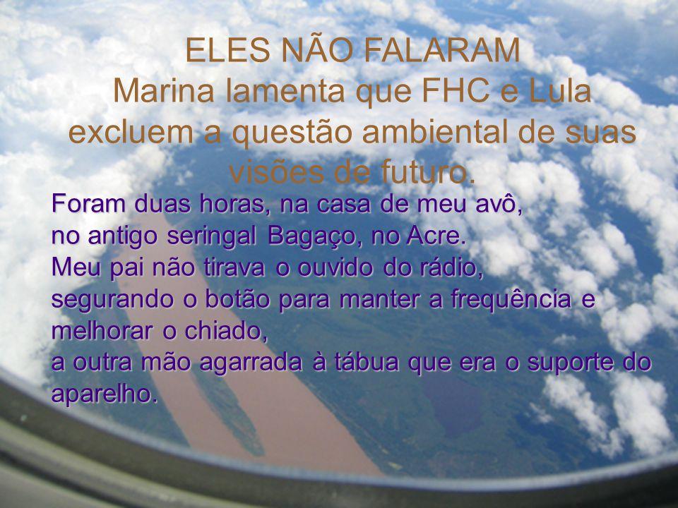 ELES NÃO FALARAM Marina lamenta que FHC e Lula excluem a questão ambiental de suas visões de futuro. Foram duas horas, na casa de meu avô, no antigo s