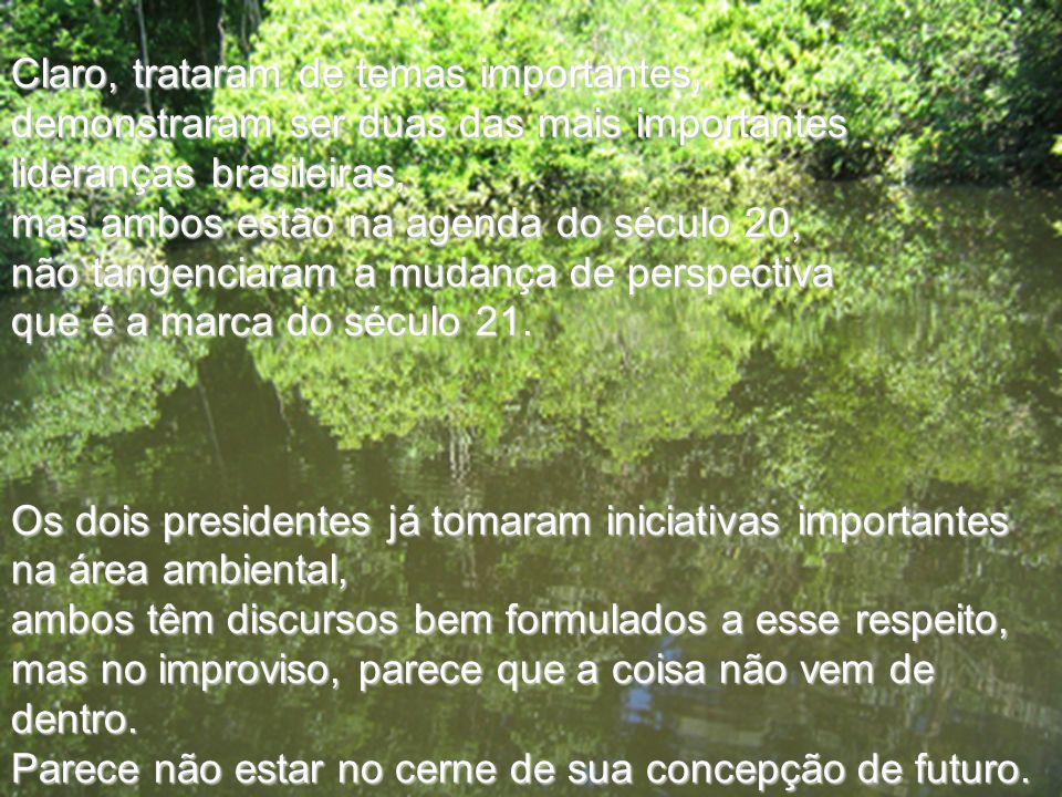 Claro, trataram de temas importantes, demonstraram ser duas das mais importantes lideranças brasileiras, mas ambos estão na agenda do século 20, não t