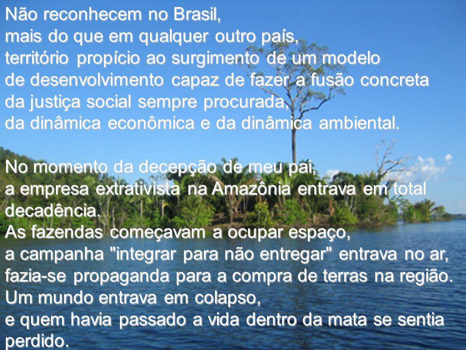 Não reconhecem no Brasil, mais do que em qualquer outro país, território propício ao surgimento de um modelo de desenvolvimento capaz de fazer a fusão
