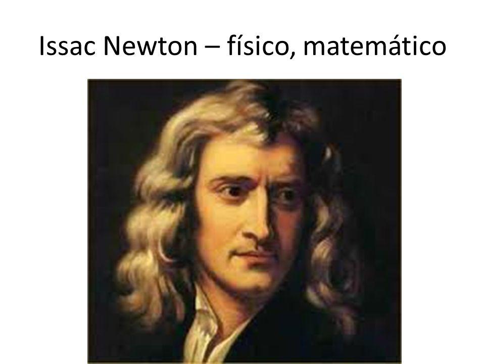 Issac Newton – físico, matemático