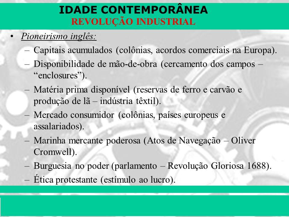 IDADE CONTEMPORÂNEA Prof. Iair iair@pop.com.br REVOLUÇÃO INDUSTRIAL Pioneirismo inglês: –Capitais acumulados (colônias, acordos comerciais na Europa).
