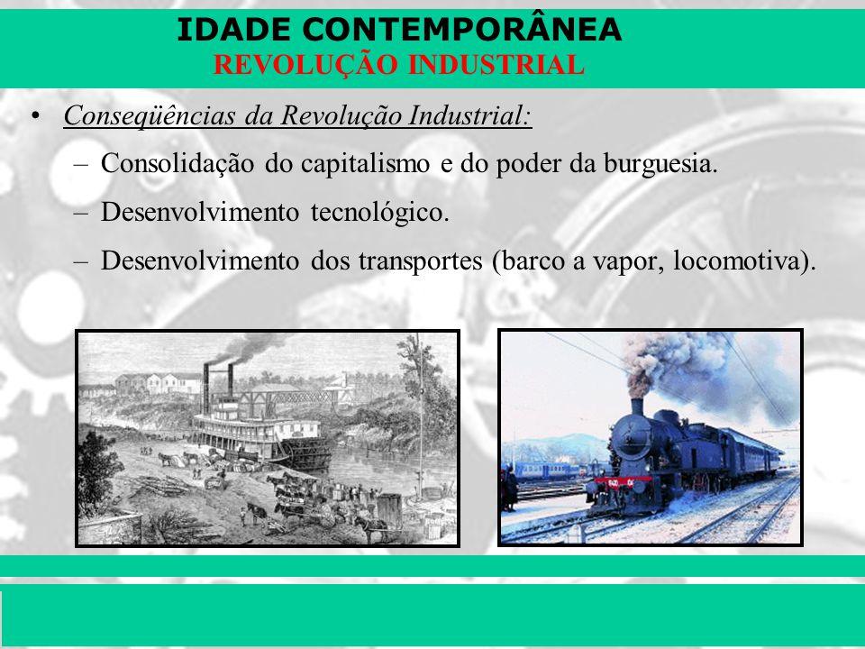 IDADE CONTEMPORÂNEA Prof. Iair iair@pop.com.br REVOLUÇÃO INDUSTRIAL Conseqüências da Revolução Industrial: –Consolidação do capitalismo e do poder da