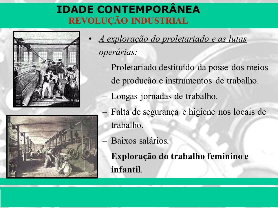 IDADE CONTEMPORÂNEA Prof. Iair iair@pop.com.br REVOLUÇÃO INDUSTRIAL A exploração do proletariado e as lutas operárias: –Proletariado destituído da pos