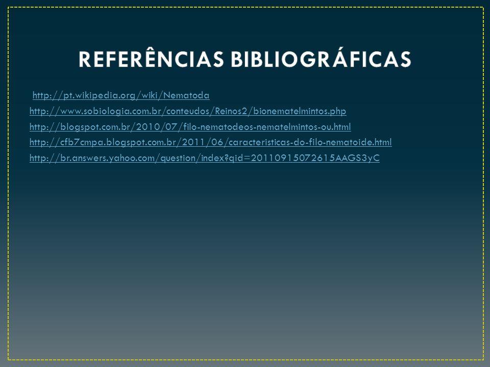 http://pt.wikipedia.org/wiki/Nematoda http://www.sobiologia.com.br/conteudos/Reinos2/bionematelmintos.php http://blogspot.com.br/2010/07/filo-nematode
