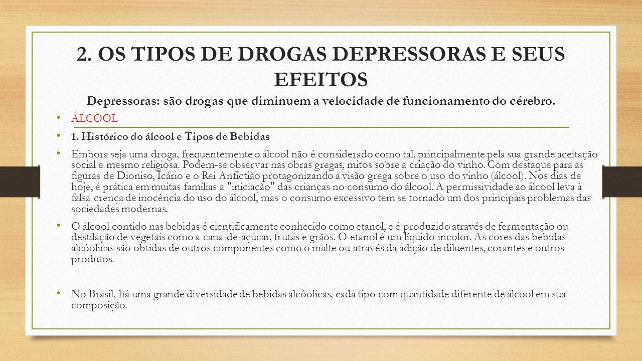 2. OS TIPOS DE DROGAS DEPRESSORAS E SEUS EFEITOS Depressoras: são drogas que diminuem a velocidade de funcionamento do cérebro. ÁLCOOL 1. Histórico do