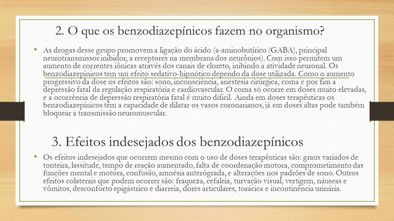 2. O que os benzodiazepínicos fazem no organismo? As drogas desse grupo promovem a ligação do ácido (a-aminobutírico (GABA), principal neurotransmisso