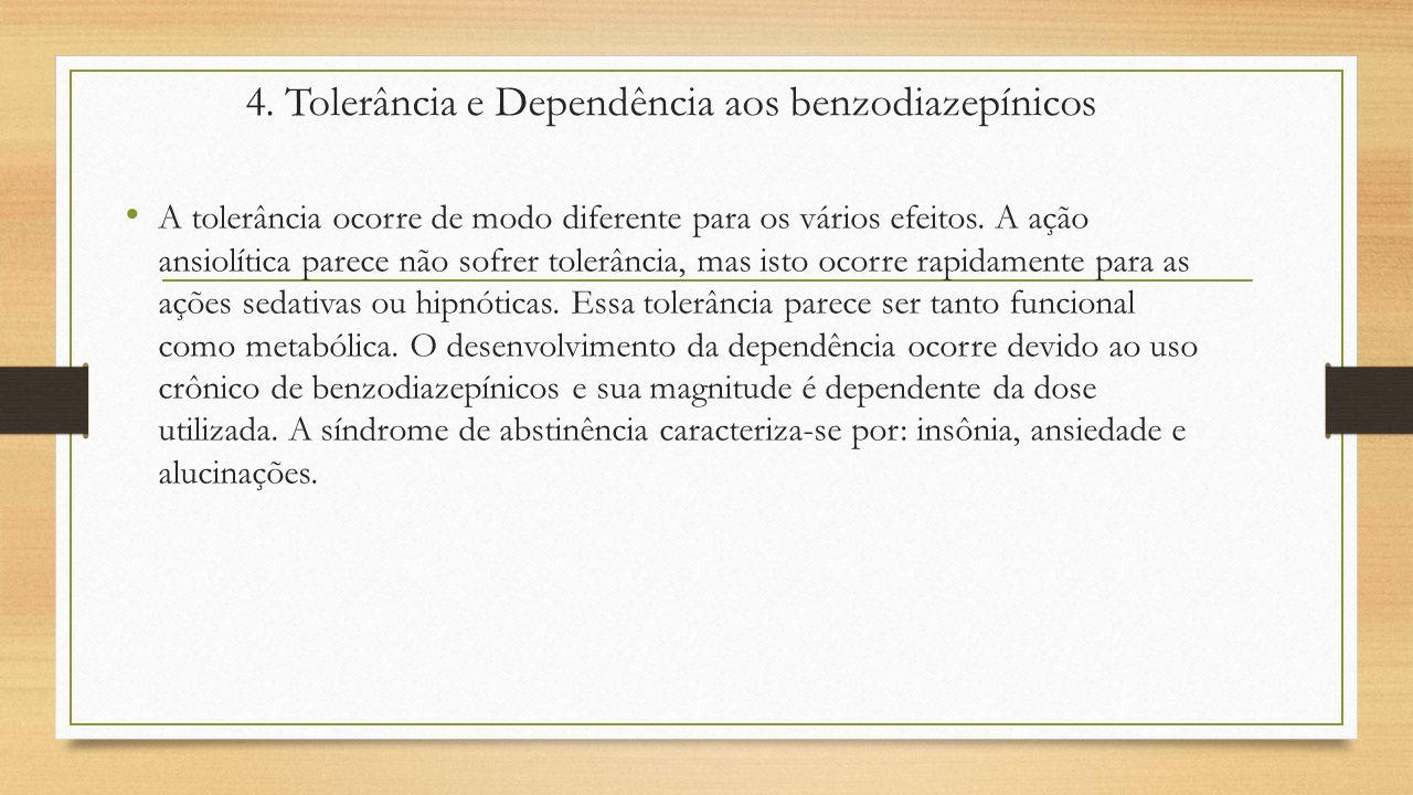 4. Tolerância e Dependência aos benzodiazepínicos A tolerância ocorre de modo diferente para os vários efeitos. A ação ansiolítica parece não sofrer t
