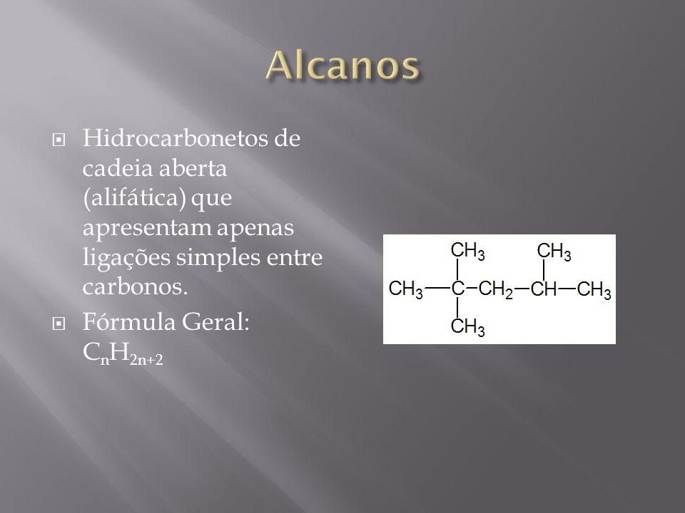 Hidrocarbonetos de cadeia aberta (alifática) que apresentam apenas ligações simples entre carbonos. Fórmula Geral: C n H 2n+2