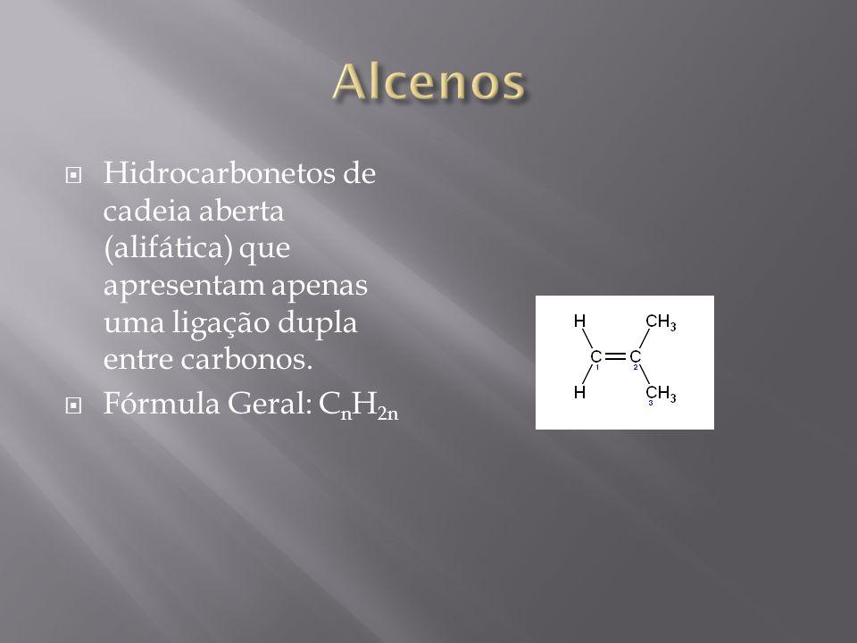 Hidrocarbonetos de cadeia aberta (alifática) que apresentam apenas uma ligação dupla entre carbonos. Fórmula Geral: C n H 2n