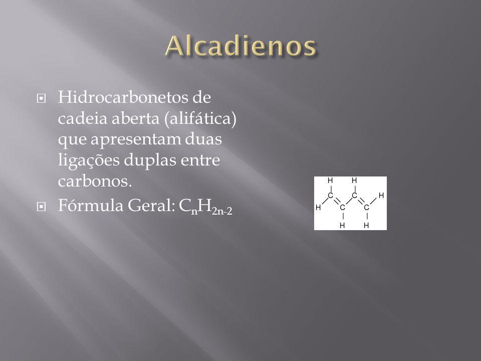 Hidrocarbonetos de cadeia aberta (alifática) que apresentam duas ligações duplas entre carbonos. Fórmula Geral: C n H 2n-2