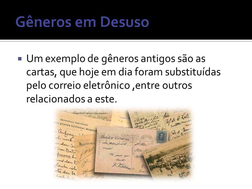 Um exemplo de gêneros antigos são as cartas, que hoje em dia foram substituídas pelo correio eletrônico,entre outros relacionados a este.
