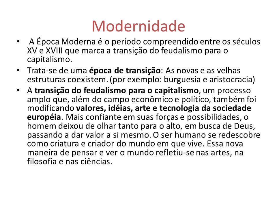 Modernidade A Época Moderna é o período compreendido entre os séculos XV e XVIII que marca a transição do feudalismo para o capitalismo. Trata-se de u
