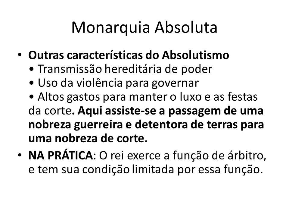 Monarquia Absoluta Outras características do Absolutismo Transmissão hereditária de poder Uso da violência para governar Altos gastos para manter o lu