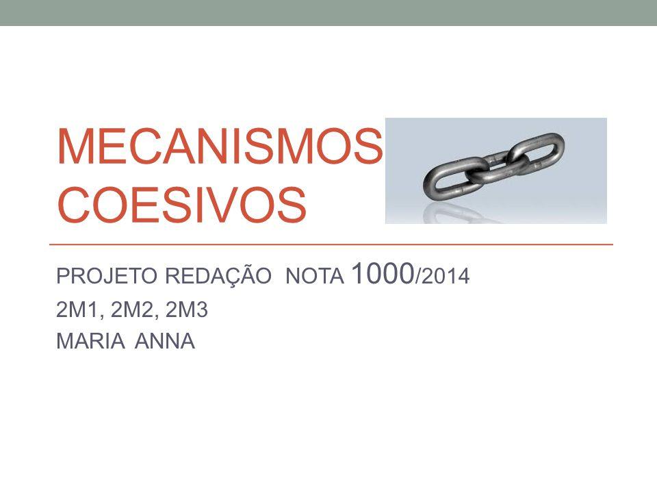 MECANISMOS COESIVOS PROJETO REDAÇÃO NOTA 1000 /2014 2M1, 2M2, 2M3 MARIA ANNA