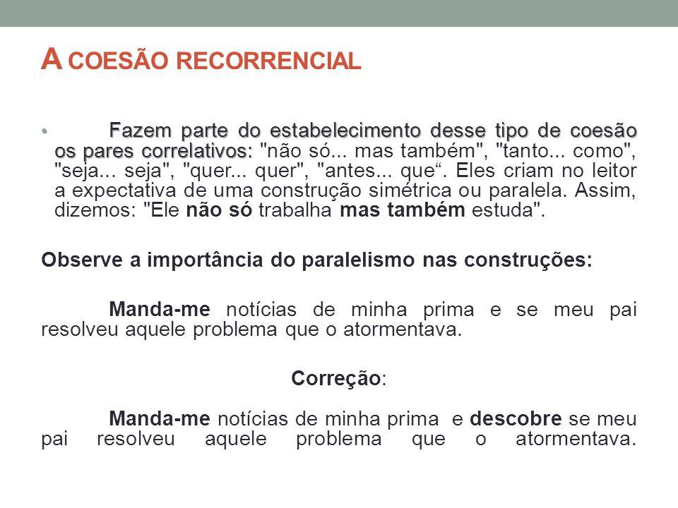 A COESÃO RECORRENCIAL Fazem parte do estabelecimento desse tipo de coesão os pares correlativos: Fazem parte do estabelecimento desse tipo de coesão o