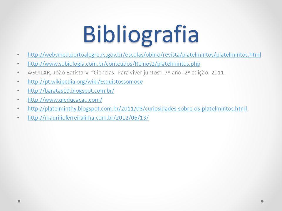 Bibliografia http://websmed.portoalegre.rs.gov.br/escolas/obino/revista/platelmintos/platelmintos.html http://www.sobiologia.com.br/conteudos/Reinos2/platelmintos.php AGUILAR, João Batista V.